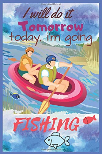 I will do it Tomorrow toady, i'm going Fishing: Best Fishing Journal log book Great Sasquatch Accessories Father's Day, christmas, New Year Gift Idea ... fly fishing gift for men, birthday gift