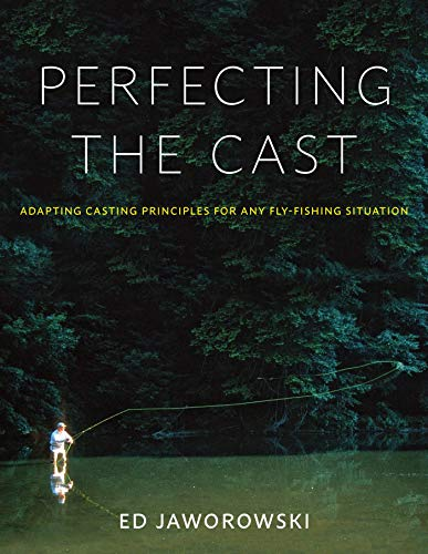 Perfecting the Cast: Adapting Casting Principles for Any Fly-Fishing Situation (English Edition)