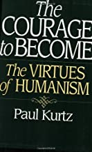 The Courage to Become: The Virtues of Humanism