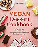 Vegan Dessert Cookbook: Recipes for Cakes, Cookies, Puddings, Candies, and More