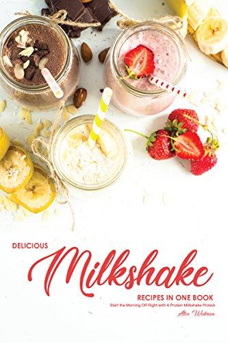 Delicious Milkshake Recipes in One Book: Start the Morning...