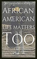 African American Life Matters Too: : A Second Emancipation Proclamation Of Our Brother's Keeper To President Barack Obama On Behalf Of The African American Citizenry