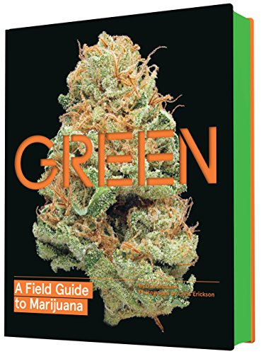 Green: A Field Guide to Marijuana: (Books about Marijuana, Guide to Cannabis, Weed Bible)
