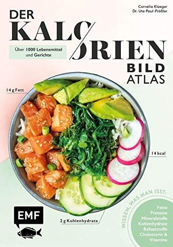 Der Kalorien-Bild-Atlas – Über 1000 Lebensmittel und Gerichte: Wissen, was man isst: Proteine, Fette, Kohlenhydrate, Ballaststoffe, Cholesterin, Vitamine und Mineralstoffe
