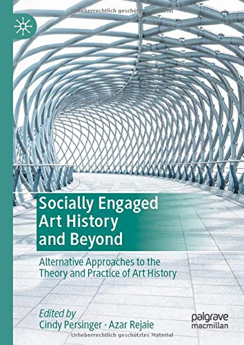 Compare Textbook Prices for Socially Engaged Art History and Beyond: Alternative Approaches to the Theory and Practice of Art History 1st ed. 2021 Edition ISBN 9783030436087 by Persinger, Cindy,Rejaie, Azar