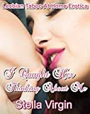 I Caught Her Thinking About Me: Lesbian Taboo At Home Erotica