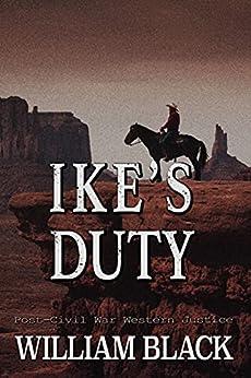 Ike's Duty (Post-Civil War Western Justice) by [William Black]