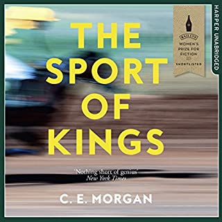 The Sport of Kings                   By:                                                                                                                                 C. E. Morgan                               Narrated by:                                                                                                                                 George Newbern                      Length: 23 hrs and 1 min     26 ratings     Overall 4.3