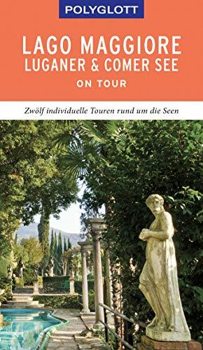 POLYGLOTT on tour Reiseführer Lago Maggiore, Luganer & Comer See: Individuelle Touren durch die Region