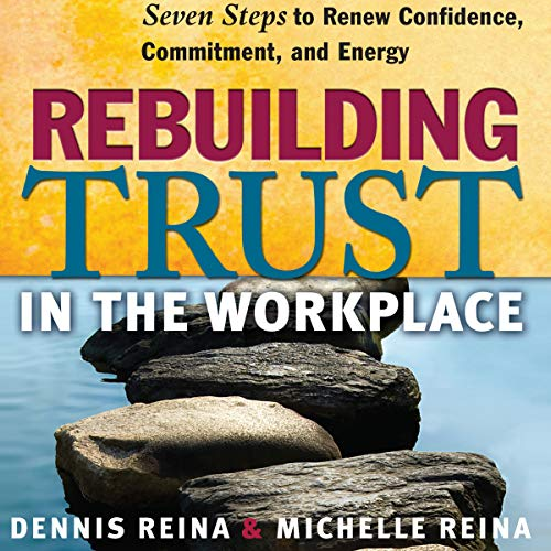 Couverture de Rebuilding Trust in the Workplace: Seven Steps to Renew Confidence, Commitment, and Energy