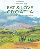 EAT & LOVE CROATIA: The CROATIAN COOKBOOK