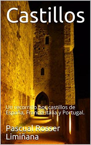 Castillos: Un recorrido por castillos de España, Francia Italia y ...