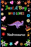Just A Boy Who Loves Hadrosaurus: New Hadrosaurus Notebook And Story Journal Gifts For Boys . Blank Lined Boys Workbook/Diary For Home, School, ... Notes.Cute Birthday/Christmas Gift Idea. V.4