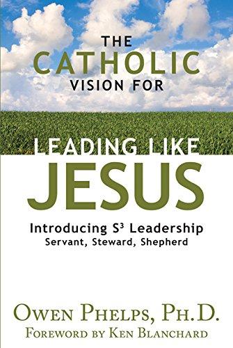 The Catholic Vision for Leading Like Jesus: Introducing S3 Leadership -- Servant, Steward, Shepherd
