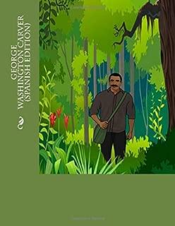 George Washington Carver (Spanish Edition): (Spanish Edition Senior Reader) Los paseos por la naturaleza y la oración inspiraron a un científico estadounidense