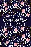 Coordinatrice Del Chaos: Agenda settimanale e mensile , 1 gennaio 2021 al 31 dicembre 2021, Organizer & Diario Floreale