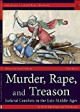 Murder, Rape, and Treason: Judicial Combats in the Late Middle Ages (Deeds of Arms Series)