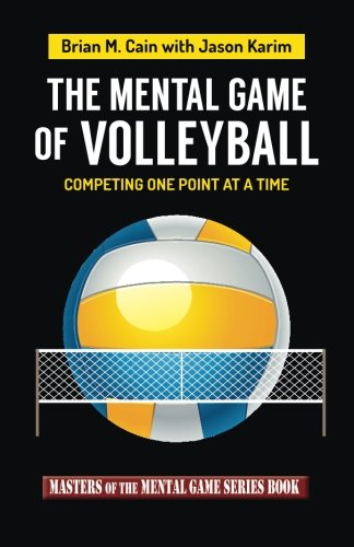 Compare Textbook Prices for The Mental Game of Volleyball: Competing One Point At A Time Masters of The Mental Game Volume 19 1 Edition ISBN 9781511882279 by Cain, Mr Brian M,Karim, Mr Jason