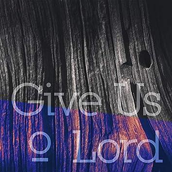 Give Us O Lord