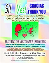 Si Yes GRACIAS THANK YOU   I CAN Speak Read Understand SPANISH ONE WORD AT A TIME The Easy Coloring Book Way   FEATURING THE MOST COMMON USED WORDS: ... Fluency in Language Easier (Spanish Edition)