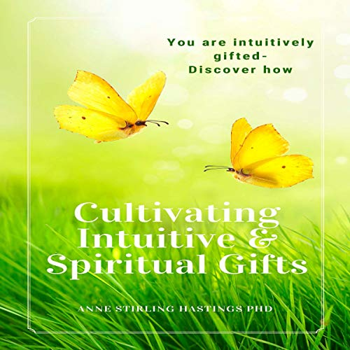 Cultivating Intuitive & Spiritual Gifts Audiobook By Anne Stirling Hastings PhD cover art