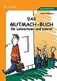 Das Mutmach-Buch für Lehrerinnen und Lehrer. Ein Begleiter...