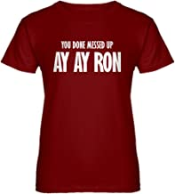 Indica Plateau You Done Messed up Ay Ay Ron Womens T-Shirt