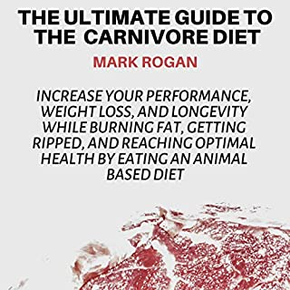 The Ultimate Guide to the Carnivore Diet     Increase Your Performance, Weight Loss, and Longevity While Burning Fat, Getting Ripped, and Reaching Optimal Health by Eating 100% Animal Based Food Sources              Written by:                                                                                                                                 Mark Rogan,                                                                                        Story Ninjas                               Narrated by:                                                                                                                                 Peter Prova                      Length: 3 hrs and 8 mins     Not rated yet     Overall 0.0
