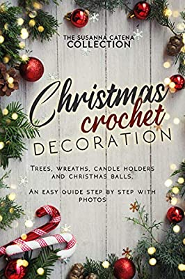 Christmas crochet decorations: trees, wreaths, candle holders and christmas balls.: An easy guide step by step with photos