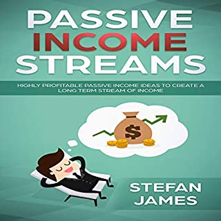 Passive Income Streams: Highly Profitable Passive Income Ideas to Create a Long Term Stream of Income cover art