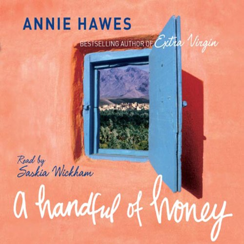 A Handful of Honey     Among the Palm Groves of North Africa              By:                                                                                                                                 Annie Hawes                               Narrated by:                                                                                                                                 Saskia Wickham                      Length: 3 hrs and 15 mins     2 ratings     Overall 5.0
