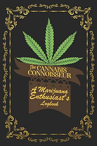 The Cannabis Connoisseur A Marijuana Enthusiasts Logbook: A Homegrown Journal For Documenting Your Favorite Strains