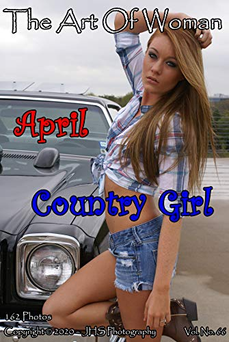 The Art Of Woman - April - Country Girl: April: Hot & Sexy, Naughty Coed (JHS Photography Book 66) (English Edition)