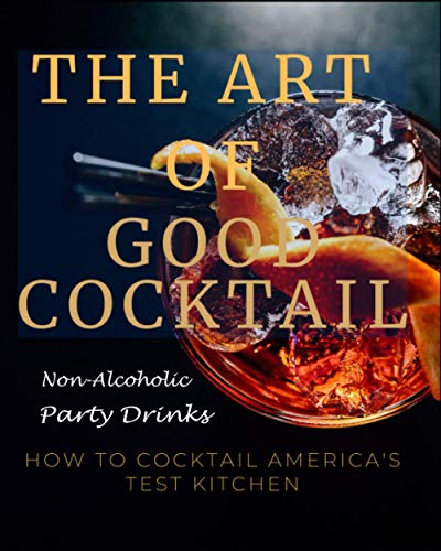 Paperback - The Art Of Good Cocktail: How To Cocktail Americas Test Kitchen - Non-Alcoholic Party Drinks