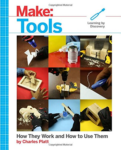 Make: Tools: How They Work and How to Use Them (Make: Technology on Your Time)