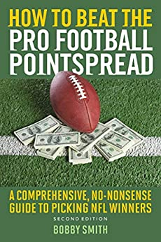 How to Beat the Pro Football Pointspread: A Comprehensive, No-Nonsense Guide to Picking NFL Winners by [Bobby Smith]