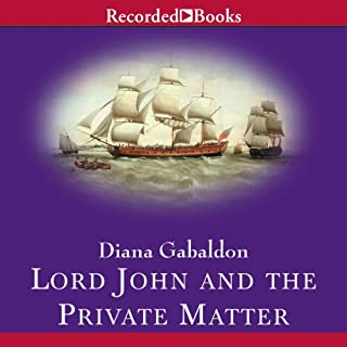 Lord John and the Private Matter                   Written by:                                                                                                                                 Diana Gabaldon                               Narrated by:                                                                                                                                 Jeff Woodman                      Length: 9 hrs and 28 mins     17 ratings     Overall 4.7