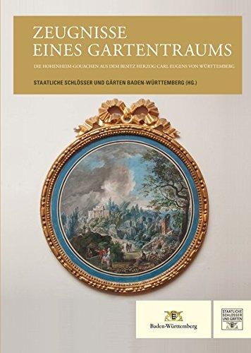 Zeugnisse eines Gartentraums: Die Hohenheim-Gouachen aus dem Besitz Herzog Carl Eugens von Württemberg
