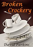Broken Crockery: The Dinner Party From Hell (A West Wales Odyssey Book 2)