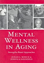 Mental Wellness in Aging: Strengths-Based Approaches: 1st (First) Edition
