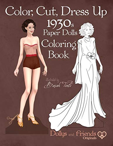 Color, Cut, Dress Up 1930s Paper Dolls Coloring Book, Dollys and Friends Originals: Vintage Fashion History Paper Doll Collection, Adult Coloring Pages with Glamorous Thirties Style Dresses