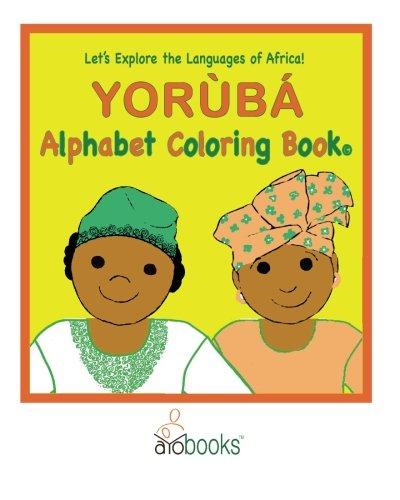 Lets Explore the Languages of Africa! Yoruba Alphabet Coloring Book
