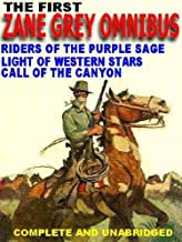 The First Zane Grey Omnibus: Riders of the Purple Sage; Light of Western Stars; Call of the Canyon