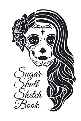 Sugar Skull Sketch Book: Dia De Los Muertos Tatoo Sketchbook - Day Of The Dead Sketching Notebook & Drawing Board For Sugar Skull Makeup Ideas, ... 120 Pages, Sugarskull Decor Print Art Cover