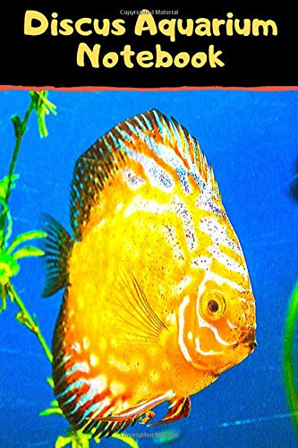 Discus Aquarium Notebook: Customized Aquarium Logging Book, Great For Tracking, Scheduling Routine Maintenance, Including Water Chemistry And Fish Health.