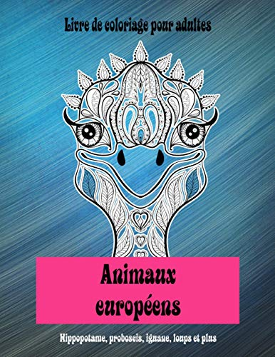 Animaux européens - Livre de coloriage pour adultes - Hippopotame, proboscis, iguane, loups et plus