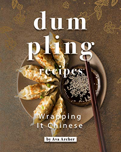 Dumpling Recipes: Wrapping It Chinese (English Edition)
