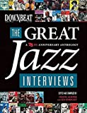 Downbeat: The Great Jazz Interviews: A 75th Anniversary Anthology: The Great Jazz Interviews - 75th Anniversary Anthology