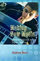 Making New Media: Creative Production and Digital Literacies (New Literacies and Digital Epistemologies) by Andrew Burn(2009-01-13)