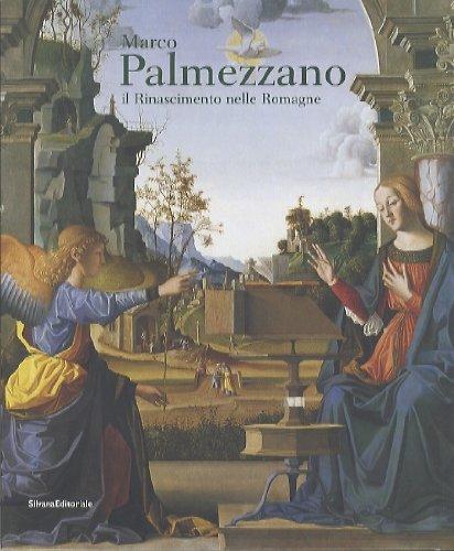 Marco Palmezzano: Il Rinascimento Nelle Romagne